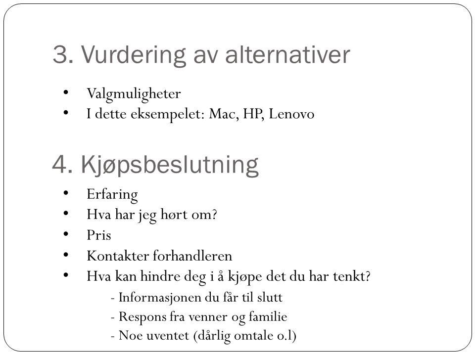 3.Vurdering av alternativer • Valgmuligheter • I dette eksempelet: Mac, HP, Lenovo 4.