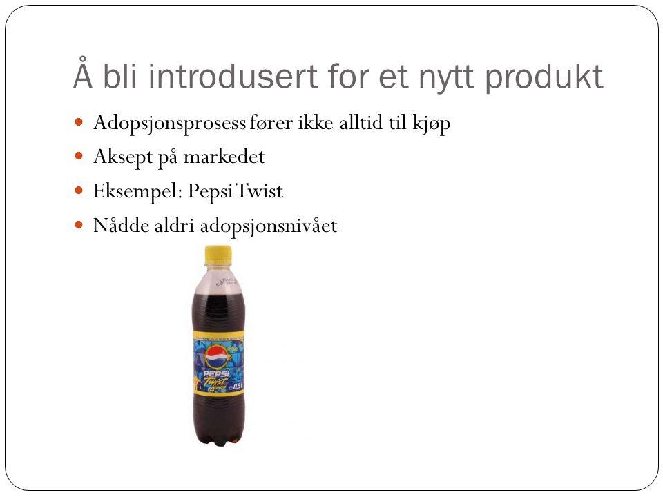 Å bli introdusert for et nytt produkt  Adopsjonsprosess fører ikke alltid til kjøp  Aksept på markedet  Eksempel: Pepsi Twist  Nådde aldri adopsjonsnivået