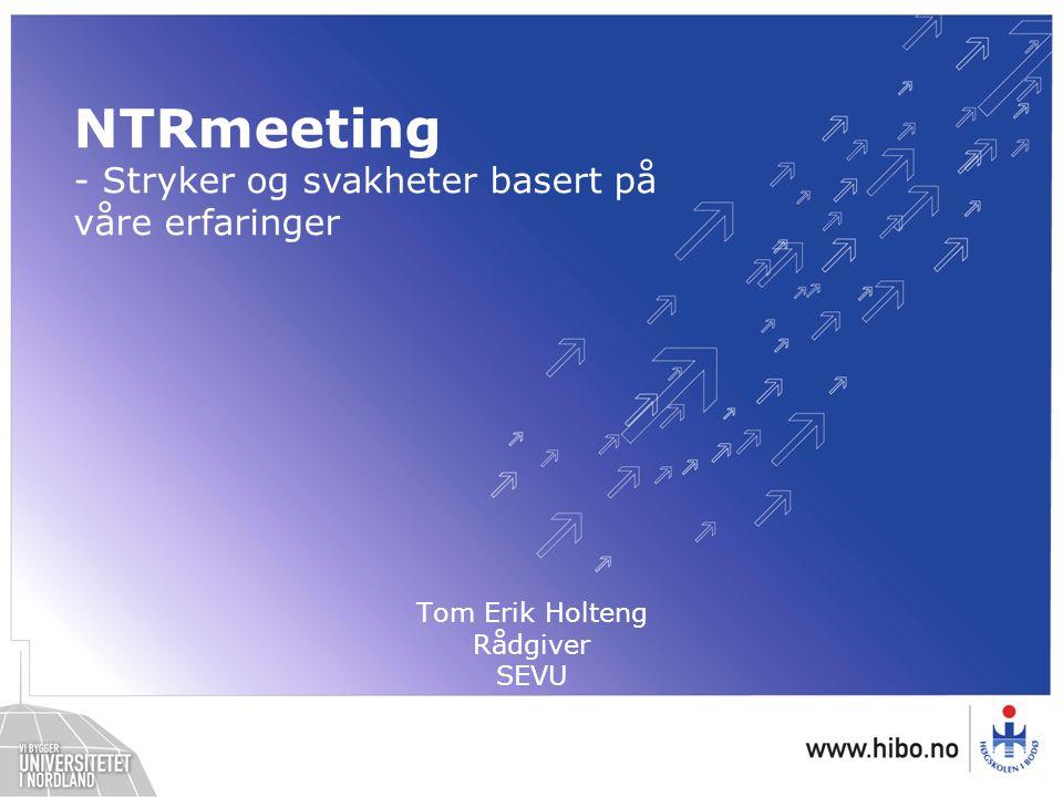 NTRmeeting - Stryker og svakheter basert på våre erfaringer Tom Erik Holteng Rådgiver SEVU