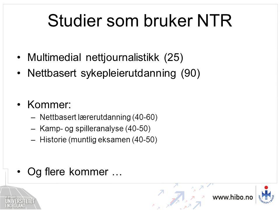 Studier som bruker NTR •Multimedial nettjournalistikk (25) •Nettbasert sykepleierutdanning (90) •Kommer: –Nettbasert lærerutdanning (40-60) –Kamp- og