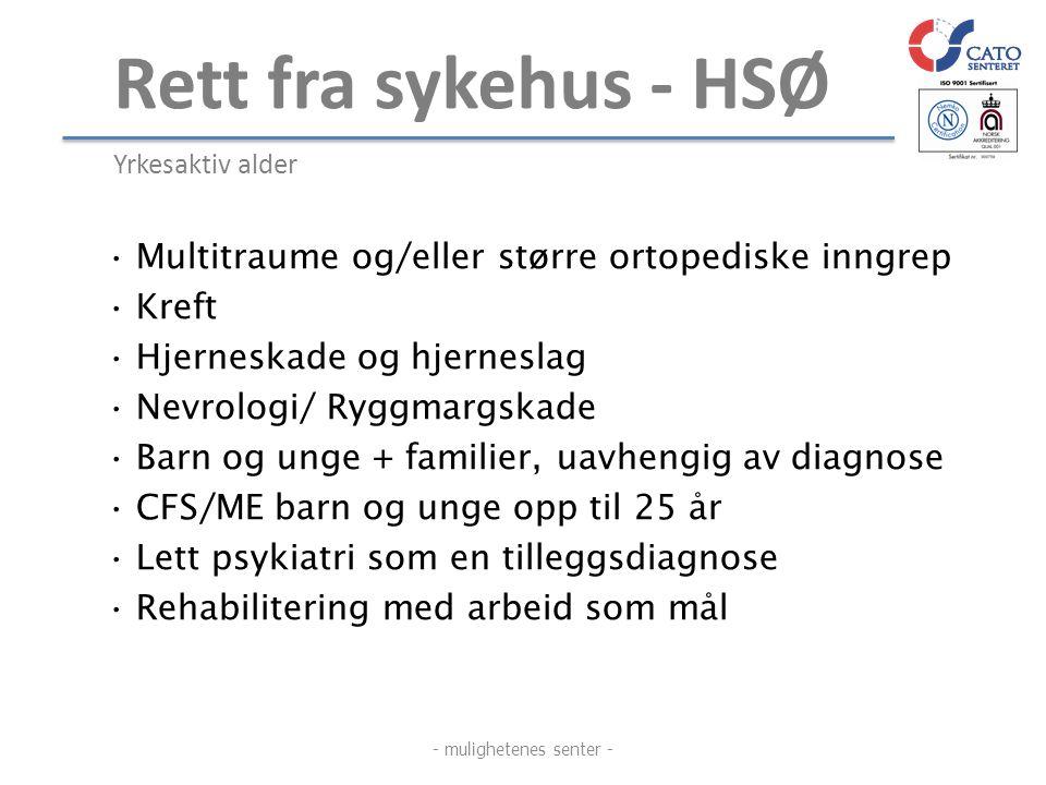 Rett fra sykehus - HSØ Yrkesaktiv alder •Multitraume og/eller større ortopediske inngrep •Kreft •Hjerneskade og hjerneslag •Nevrologi/ Ryggmargskade •