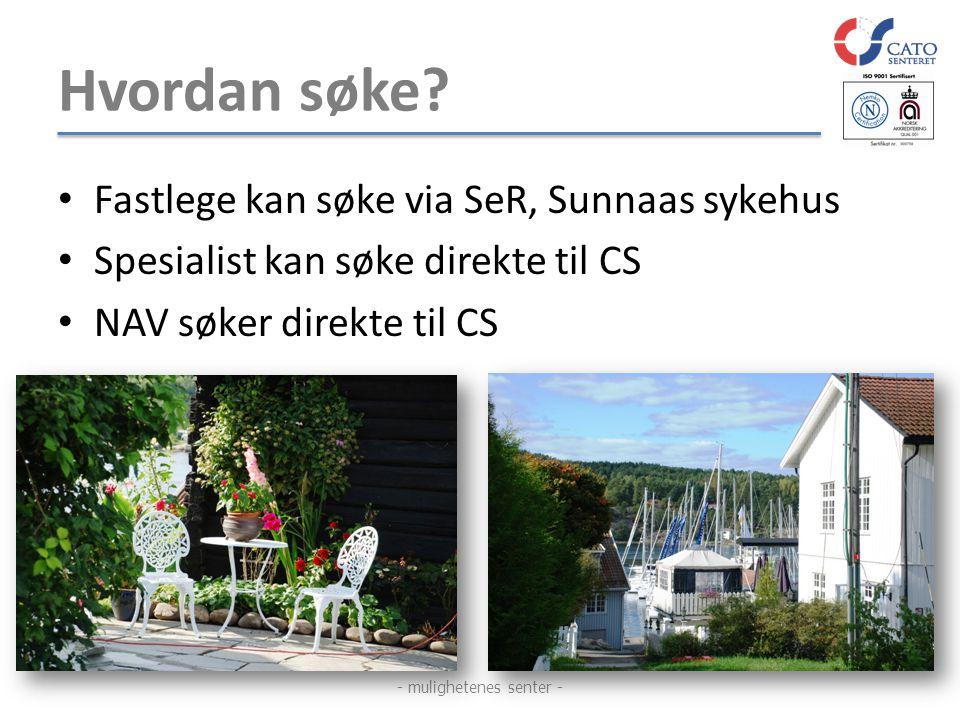 Hvordan søke? • Fastlege kan søke via SeR, Sunnaas sykehus • Spesialist kan søke direkte til CS • NAV søker direkte til CS - mulighetenes senter -