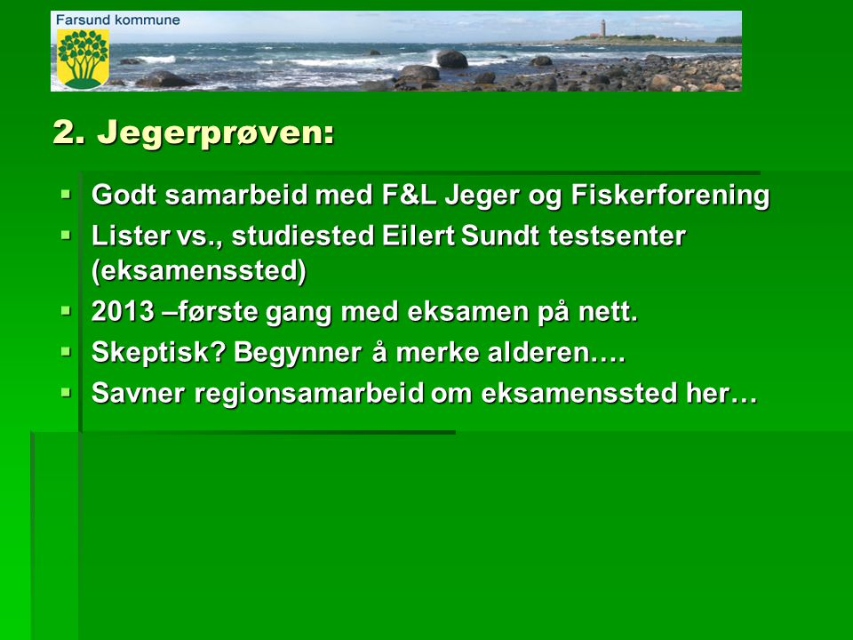 2. Jegerprøven:  Godt samarbeid med F&L Jeger og Fiskerforening  Lister vs., studiested Eilert Sundt testsenter (eksamenssted)  2013 –første gang m