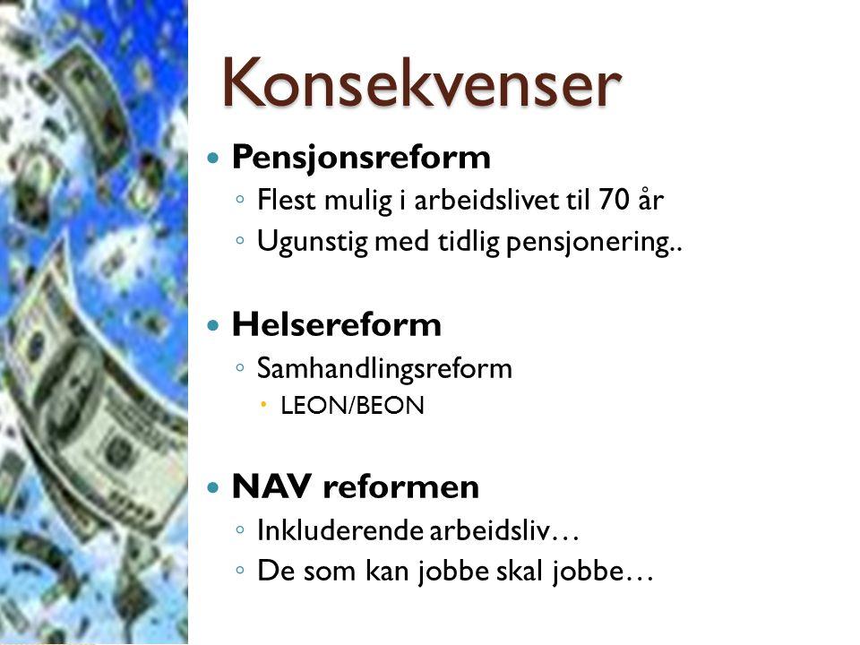 Konsekvenser  Pensjonsreform ◦ Flest mulig i arbeidslivet til 70 år ◦ Ugunstig med tidlig pensjonering..