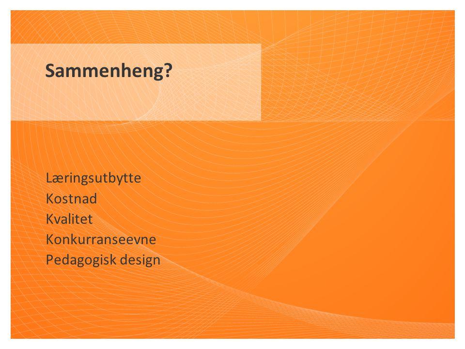 Læringsutbytte Kostnad Kvalitet Konkurranseevne Pedagogisk design Sammenheng?