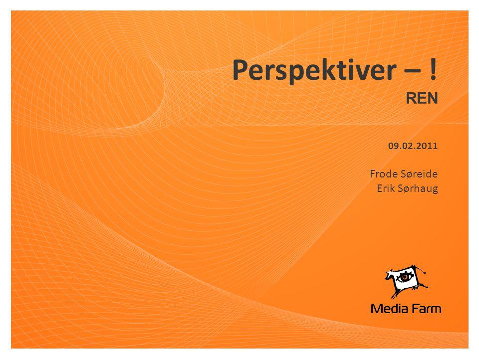 Perspektiver – ! REN 09.02.2011 Frode Søreide Erik Sørhaug