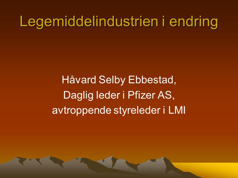 Legemiddelindustrien i endring Håvard Selby Ebbestad, Daglig leder i Pfizer AS, avtroppende styreleder i LMI