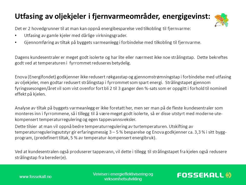 Utfasing av oljekjeler i fjernvarmeområder, energigevinst: Det er 2 hovedgrunner til at man kan oppnå energibesparelse ved tilkobling til fjernvarme: • Utfasing av gamle kjeler med dårlige virkningsgrader.