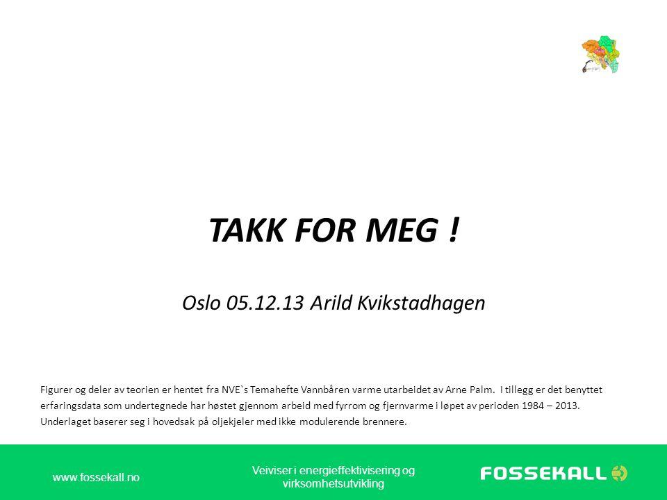 TAKK FOR MEG ! Oslo 05.12.13 Arild Kvikstadhagen Figurer og deler av teorien er hentet fra NVE`s Temahefte Vannbåren varme utarbeidet av Arne Palm. I