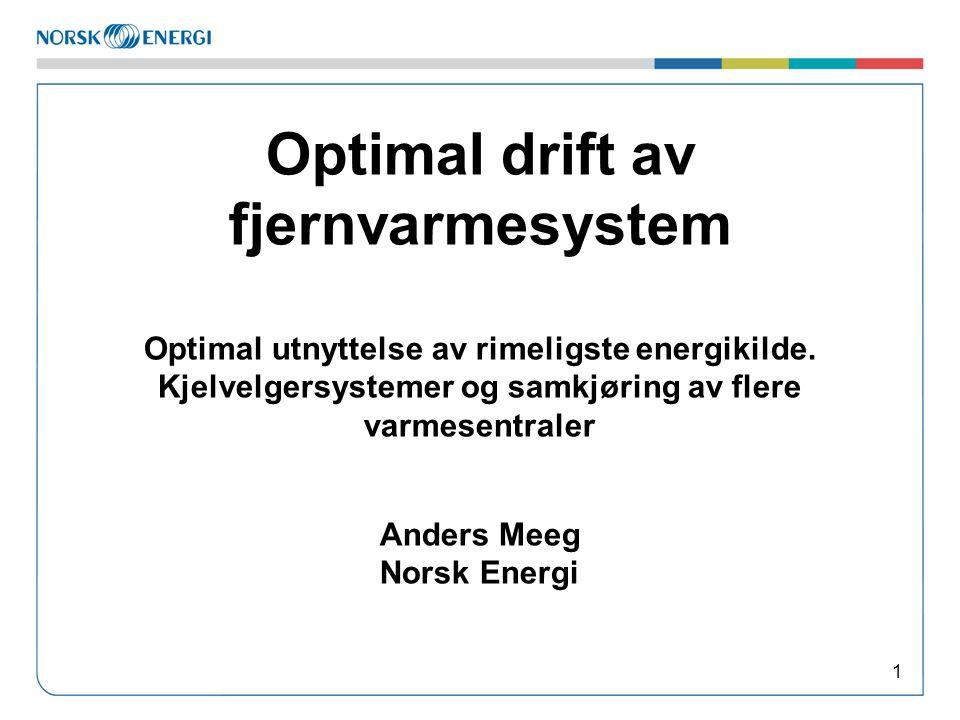 Optimal drift av fjernvarmesystem Optimal utnyttelse av rimeligste energikilde. Kjelvelgersystemer og samkjøring av flere varmesentraler Anders Meeg N