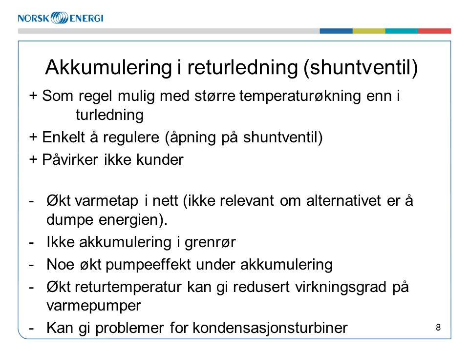 Akkumulering i returledning (shuntventil) + Som regel mulig med større temperaturøkning enn i turledning + Enkelt å regulere (åpning på shuntventil) +
