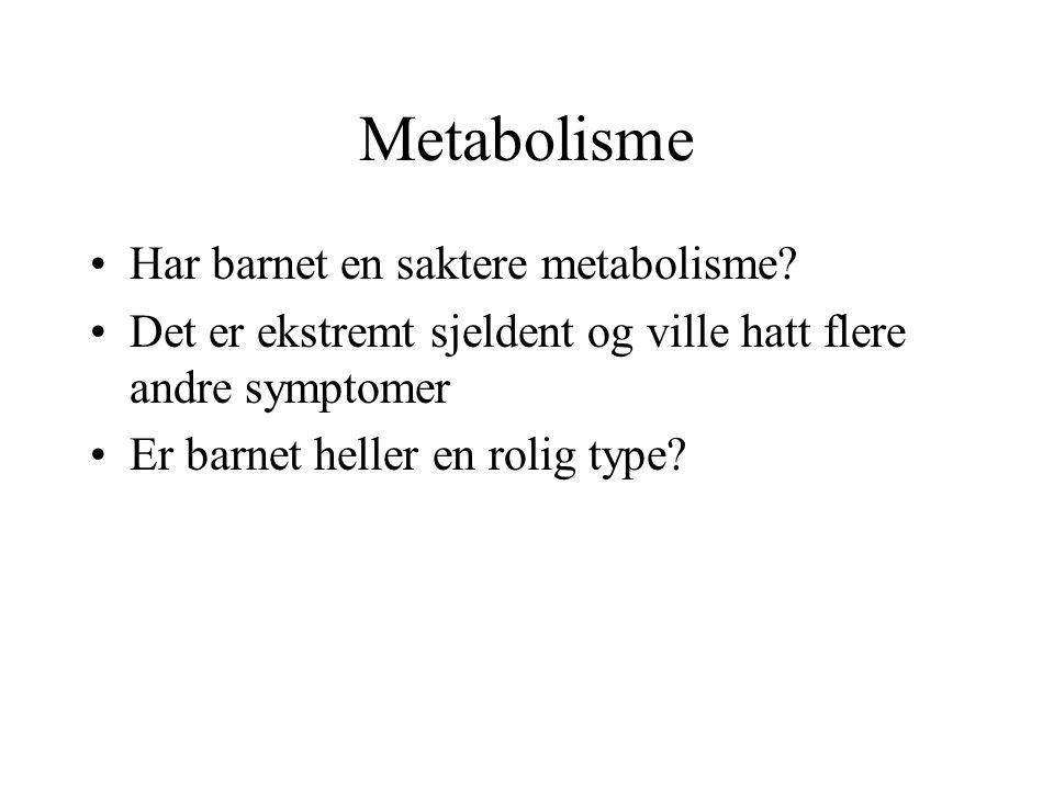 Metabolisme •Har barnet en saktere metabolisme? •Det er ekstremt sjeldent og ville hatt flere andre symptomer •Er barnet heller en rolig type?