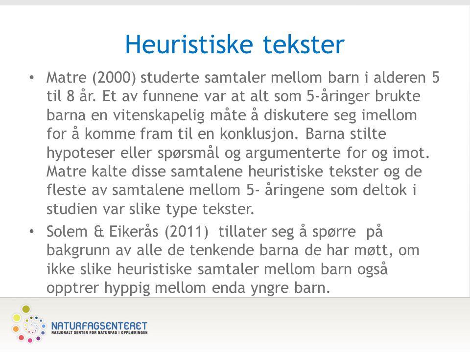 Heuristiske tekster • Matre (2000) studerte samtaler mellom barn i alderen 5 til 8 år. Et av funnene var at alt som 5-åringer brukte barna en vitenska