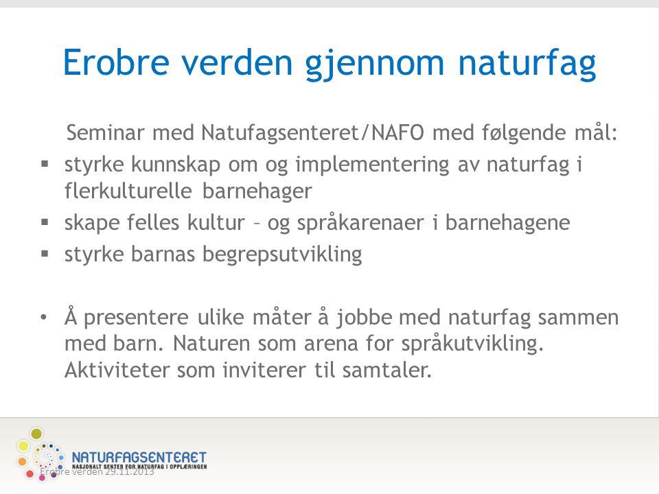 Erobre verden gjennom naturfag Seminar med Natufagsenteret/NAFO med følgende mål:  styrke kunnskap om og implementering av naturfag i flerkulturelle