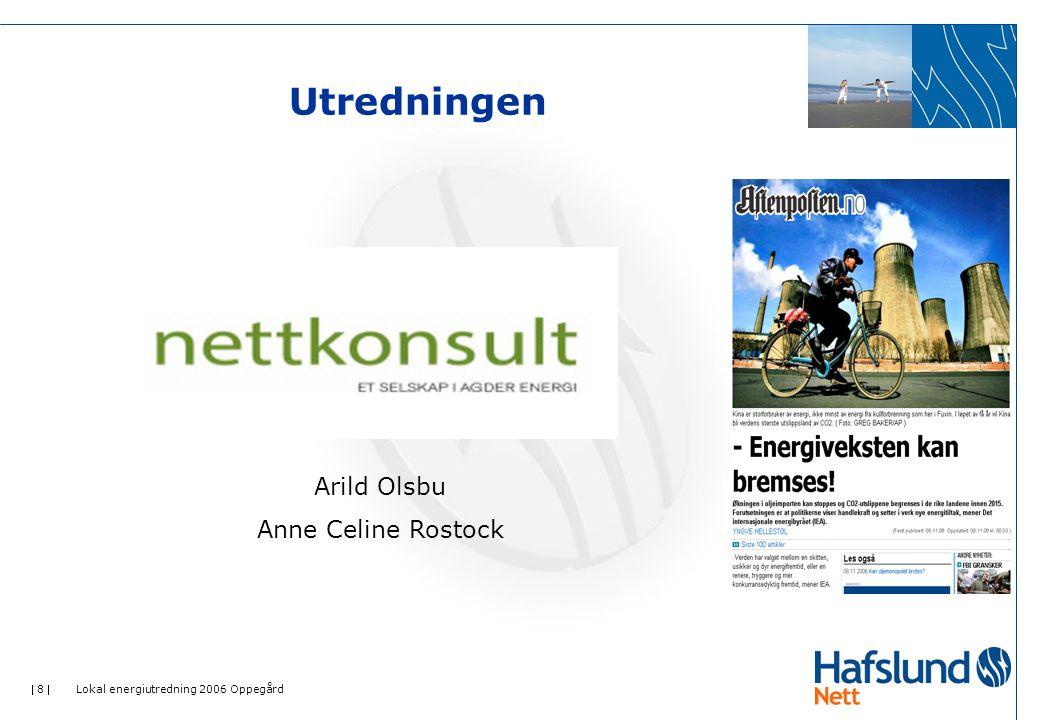  8  Lokal energiutredning 2006 Oppegård Utredningen Arild Olsbu Anne Celine Rostock