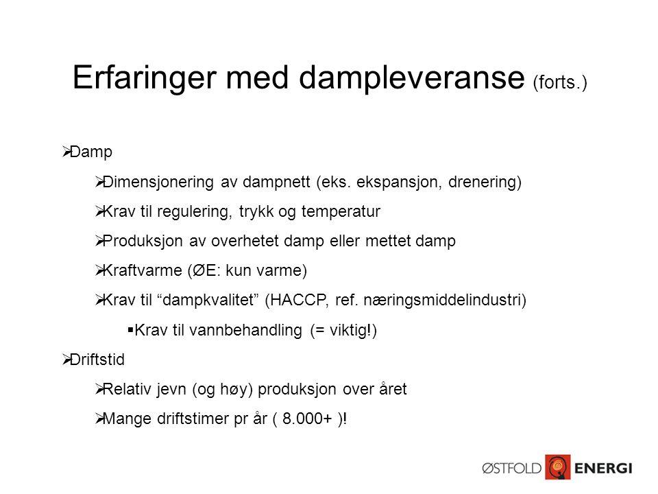 Erfaringer med dampleveranse (forts.)  Damp  Dimensjonering av dampnett (eks. ekspansjon, drenering)  Krav til regulering, trykk og temperatur  Pr