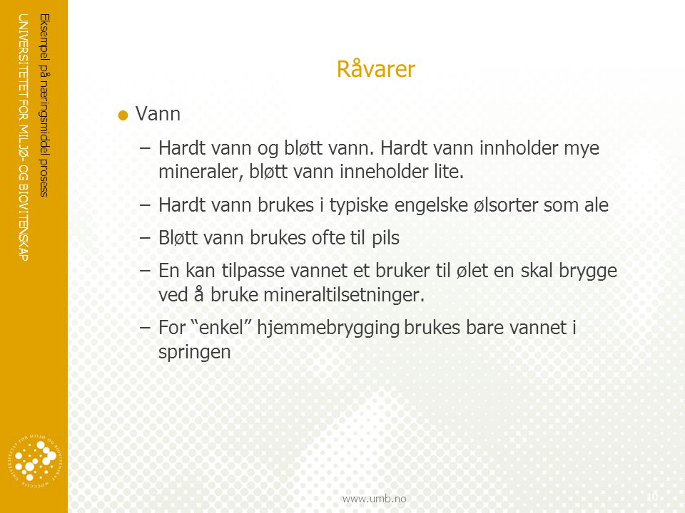 UNIVERSITETET FOR MILJØ- OG BIOVITENSKAP www.umb.no Råvarer  Vann –Hardt vann og bløtt vann. Hardt vann innholder mye mineraler, bløtt vann inneholde