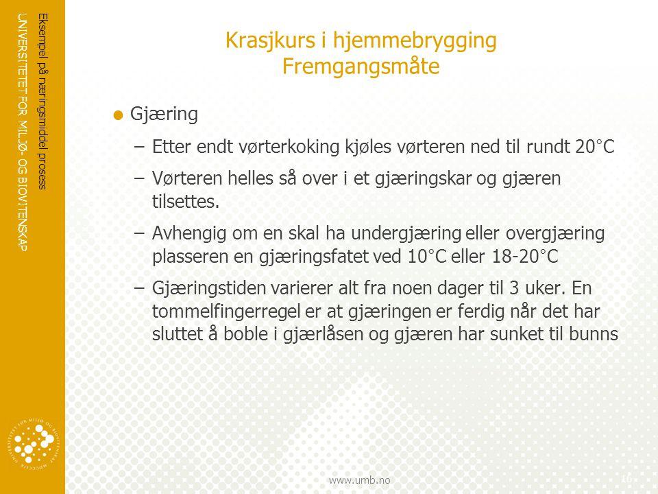 UNIVERSITETET FOR MILJØ- OG BIOVITENSKAP www.umb.no Krasjkurs i hjemmebrygging Fremgangsmåte  Gjæring –Etter endt vørterkoking kjøles vørteren ned ti