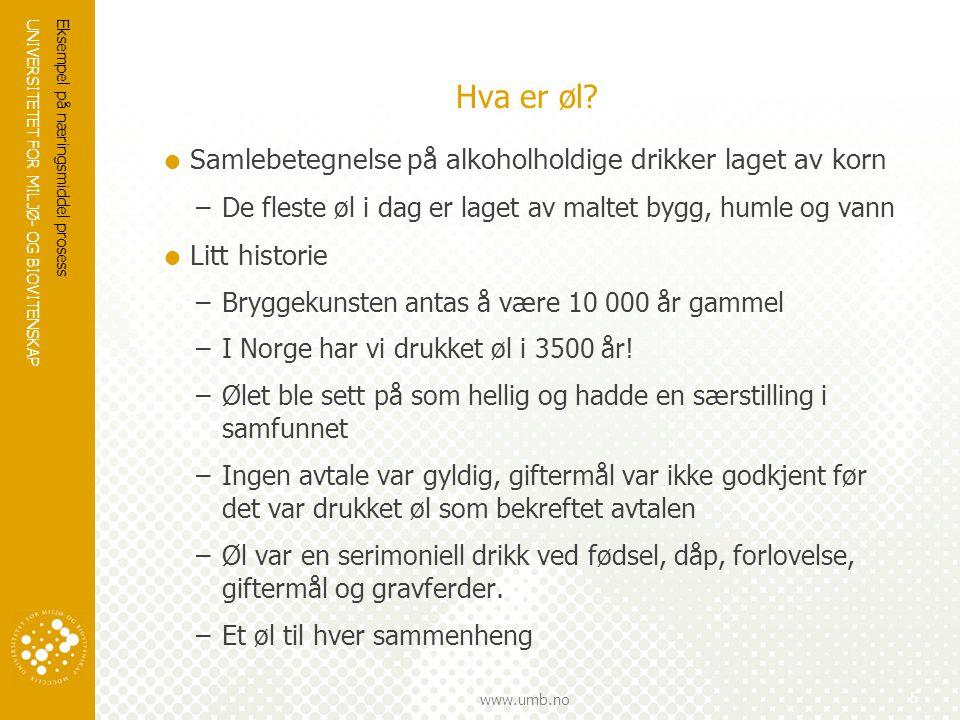 UNIVERSITETET FOR MILJØ- OG BIOVITENSKAP www.umb.no Eksempel på næringsmiddel prosess 5 Hva er øl?  Samlebetegnelse på alkoholholdige drikker laget a