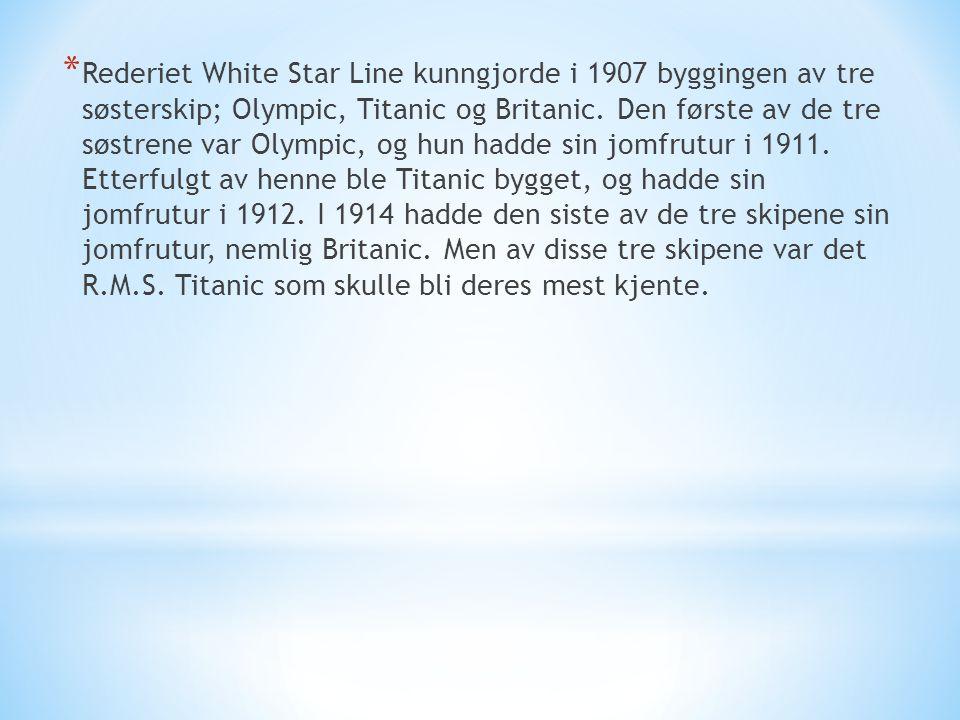 * Rederiet White Star Line kunngjorde i 1907 byggingen av tre søsterskip; Olympic, Titanic og Britanic. Den første av de tre søstrene var Olympic, og