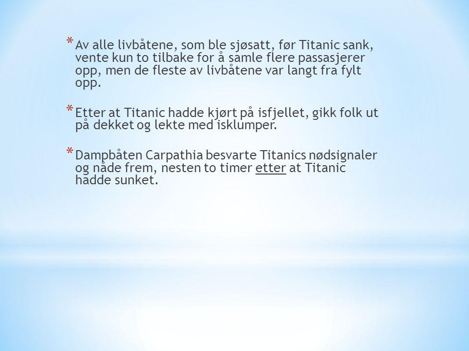 * Av alle livbåtene, som ble sjøsatt, før Titanic sank, vente kun to tilbake for å samle flere passasjerer opp, men de fleste av livbåtene var langt f