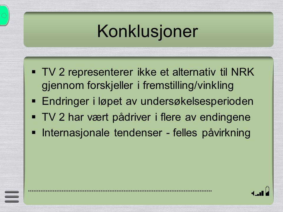 Konklusjoner  TV 2 representerer ikke et alternativ til NRK gjennom forskjeller i fremstilling/vinkling  Endringer i løpet av undersøkelsesperioden