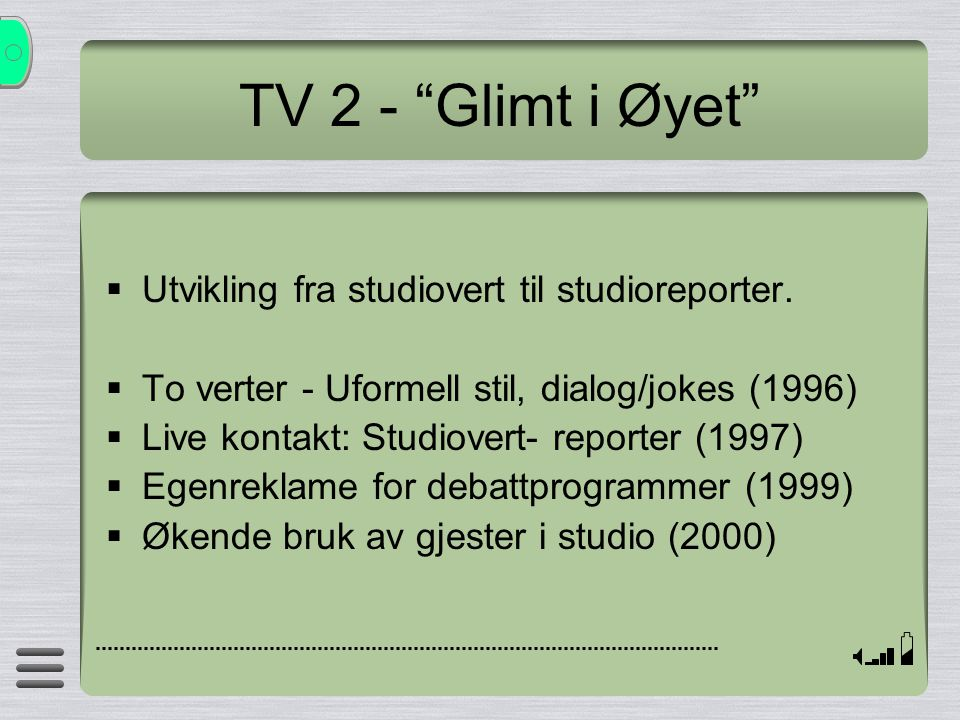 """TV 2 - """"Glimt i Øyet""""  Utvikling fra studiovert til studioreporter.  To verter - Uformell stil, dialog/jokes (1996)  Live kontakt: Studiovert- repo"""