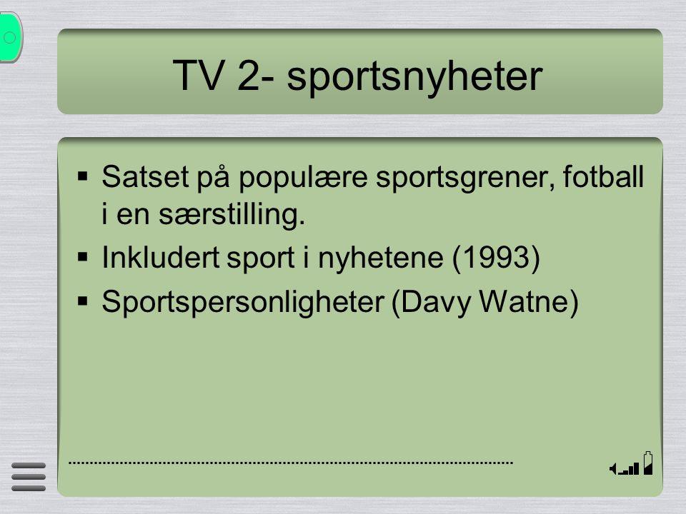 TV 2- sportsnyheter  Satset på populære sportsgrener, fotball i en særstilling.  Inkludert sport i nyhetene (1993)  Sportspersonligheter (Davy Watn