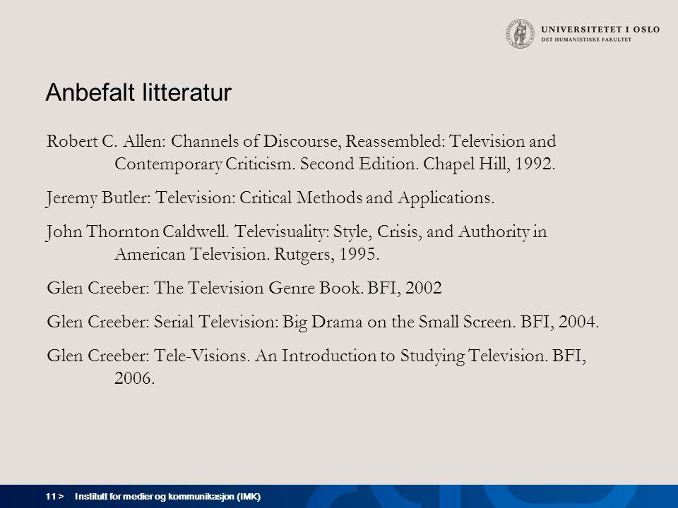 11 > Institutt for medier og kommunikasjon (IMK) Anbefalt litteratur Robert C. Allen: Channels of Discourse, Reassembled: Television and Contemporary