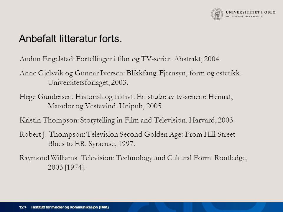 12 > Institutt for medier og kommunikasjon (IMK) Anbefalt litteratur forts. Audun Engelstad: Fortellinger i film og TV-serier. Abstrakt, 2004. Anne Gj