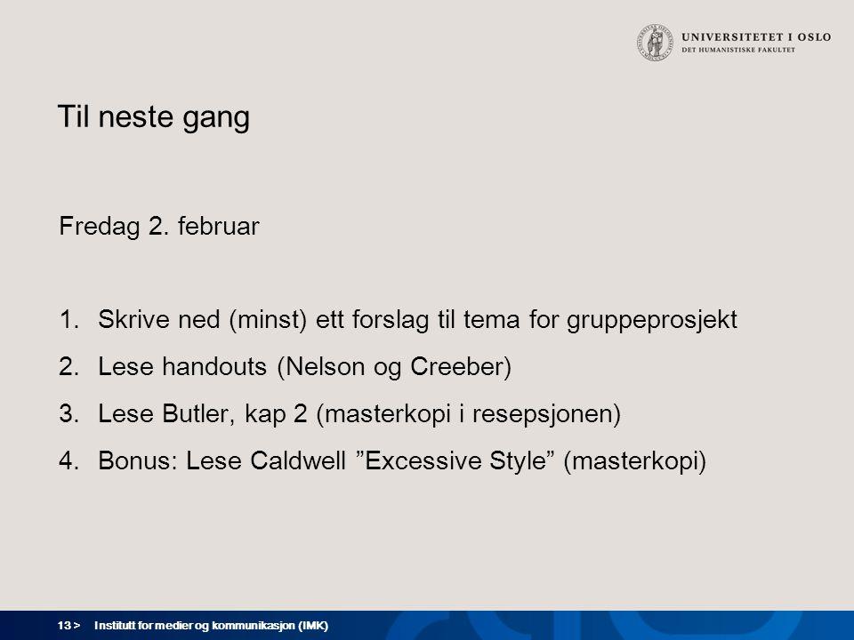 13 > Institutt for medier og kommunikasjon (IMK) Til neste gang Fredag 2.