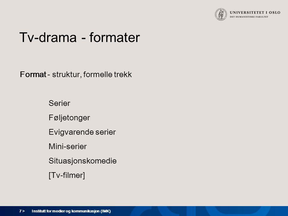 7 > Institutt for medier og kommunikasjon (IMK) Tv-drama - formater Format - struktur, formelle trekk Serier Føljetonger Evigvarende serier Mini-serier Situasjonskomedie [Tv-filmer]