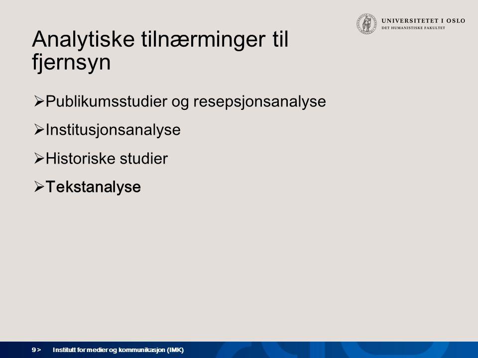 9 > Institutt for medier og kommunikasjon (IMK)  Publikumsstudier og resepsjonsanalyse  Institusjonsanalyse  Historiske studier  Tekstanalyse Anal