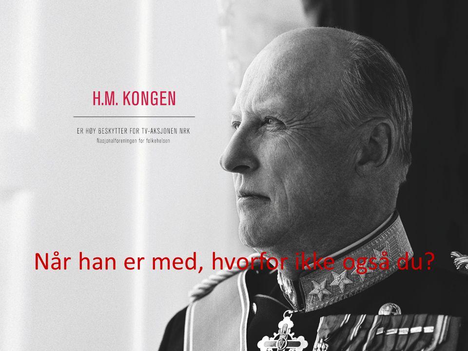 HØY BESKYTTER H.M. KONGEN Når han er med, hvorfor ikke også du