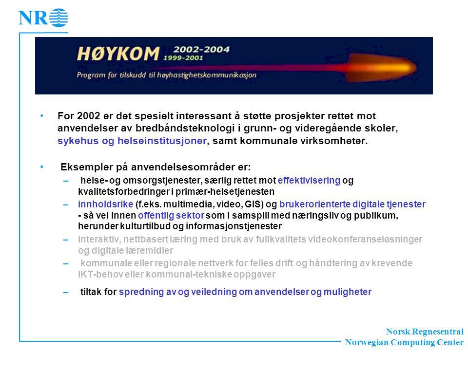 Norsk Regnesentral Norwegian Computing Center •For 2002 er det spesielt interessant å støtte prosjekter rettet mot anvendelser av bredbåndsteknologi i grunn- og videregående skoler, sykehus og helseinstitusjoner, samt kommunale virksomheter.