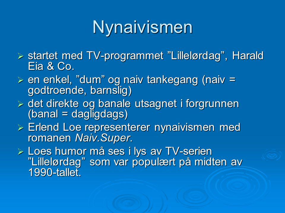 """Nynaivismen  startet med TV-programmet """"Lillelørdag"""", Harald Eia & Co.  en enkel, """"dum"""" og naiv tankegang (naiv = godtroende, barnslig)  det direkt"""