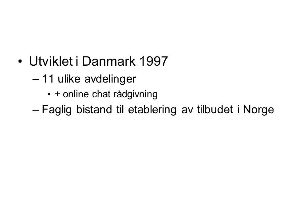 •Utviklet i Danmark 1997 –11 ulike avdelinger •+ online chat rådgivning –Faglig bistand til etablering av tilbudet i Norge