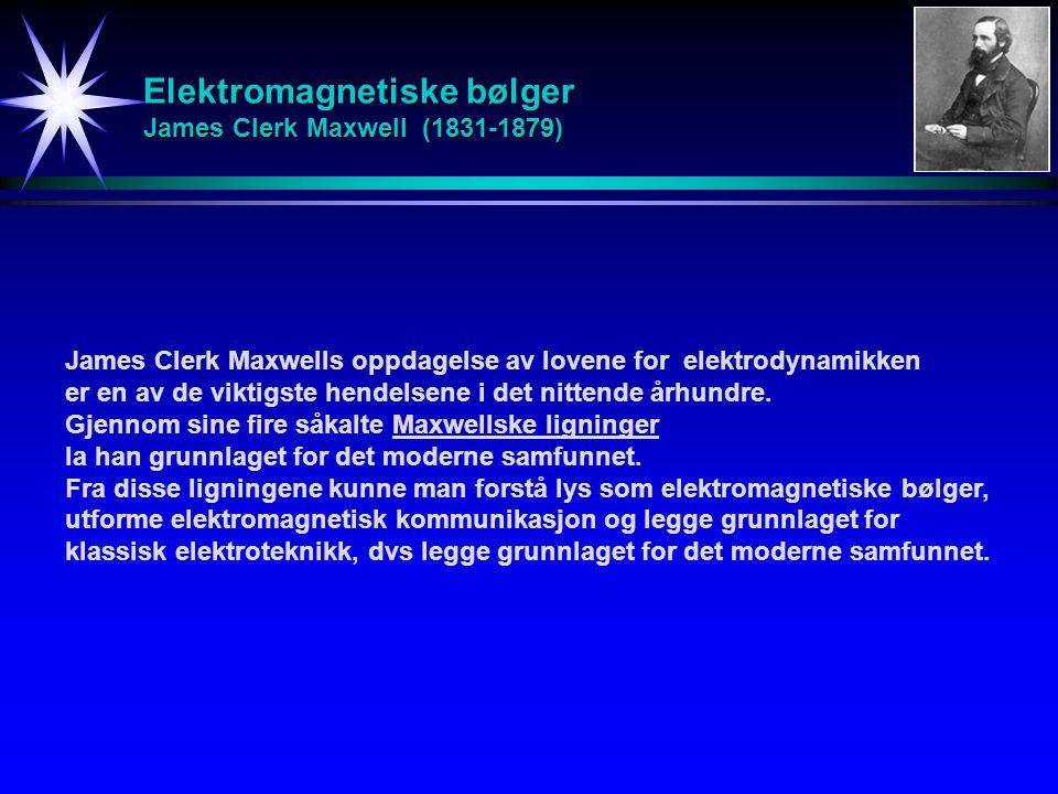 Elektromagnetiske bølger James Clerk Maxwell (1831-1879) James Clerk Maxwells oppdagelse av lovene for elektrodynamikken er en av de viktigste hendels