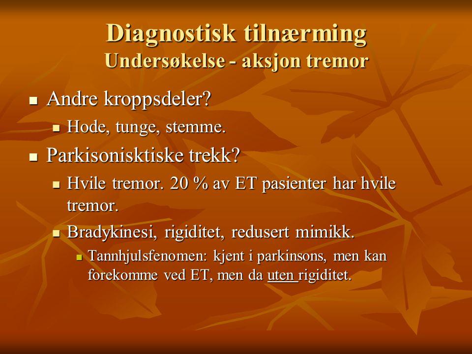 Diagnostisk tilnærming Undersøkelse - aksjon tremor  Andre kroppsdeler.