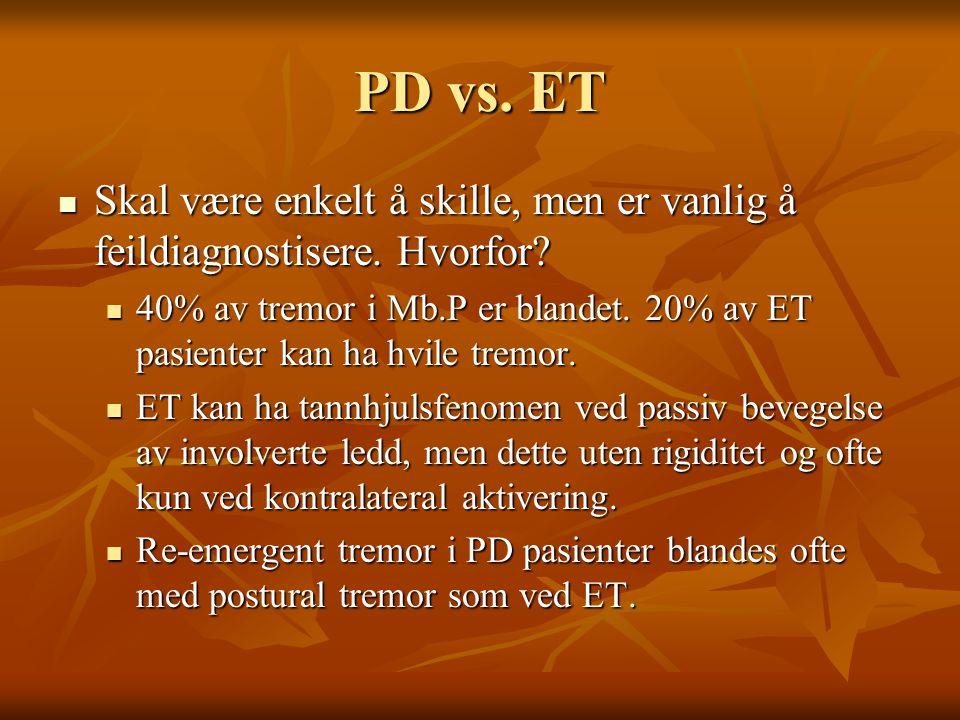 PD vs.ET  Skal være enkelt å skille, men er vanlig å feildiagnostisere.