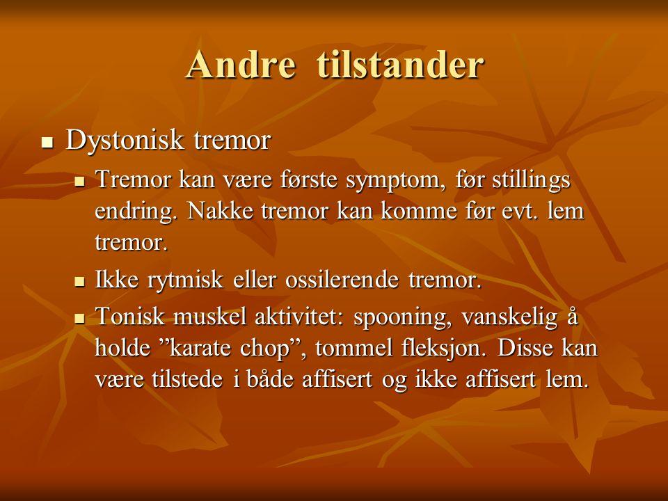 Andre tilstander  Dystonisk tremor  Tremor kan være første symptom, før stillings endring.