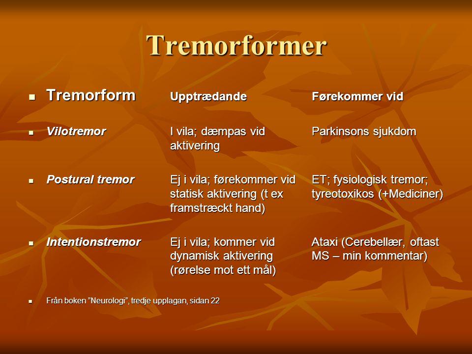 Andre tilstander  Enhanced physiological tremor (EPT)  Lavere amplitude, høyere frekvens.
