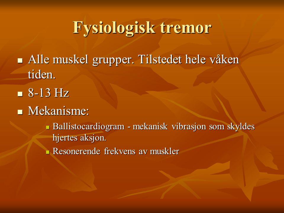 Andre tilstander  Psykogen tremor  Akutt start  Maks tremor ved start.