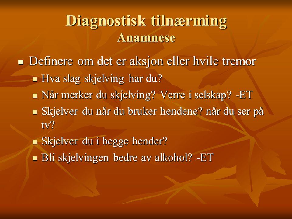 Diagnostisk tilnærming Anamnese  Definere om det er aksjon eller hvile tremor  Hva slag skjelving har du.