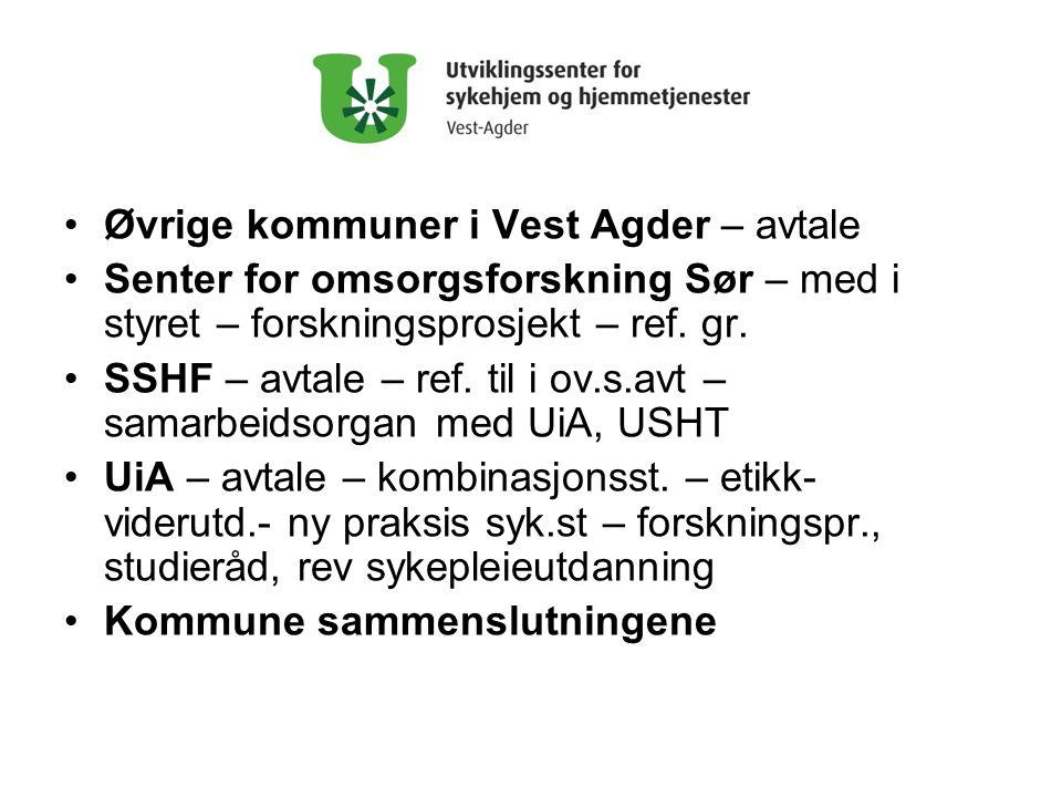•Øvrige kommuner i Vest Agder – avtale •Senter for omsorgsforskning Sør – med i styret – forskningsprosjekt – ref.