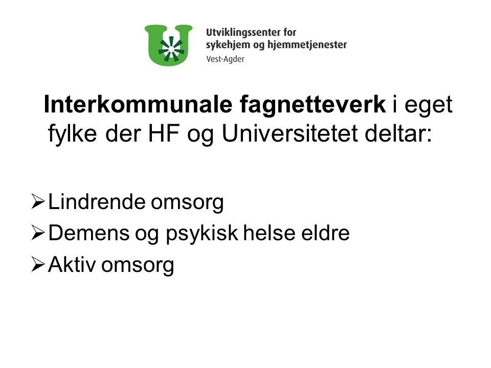 Interkommunale fagnetteverk i eget fylke der HF og Universitetet deltar:  Lindrende omsorg  Demens og psykisk helse eldre  Aktiv omsorg