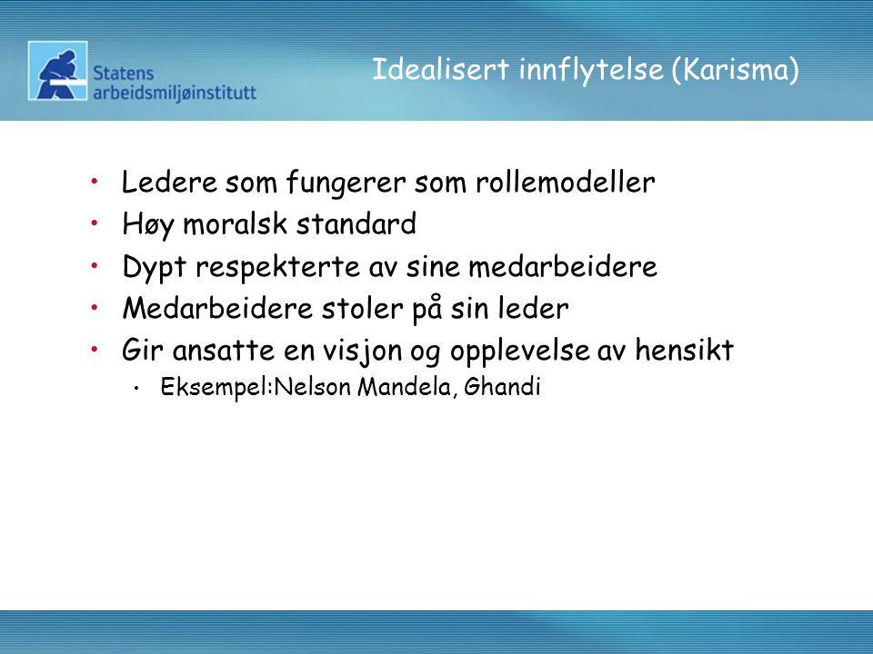 Idealisert innflytelse (Karisma) •Ledere som fungerer som rollemodeller •Høy moralsk standard •Dypt respekterte av sine medarbeidere •Medarbeidere sto