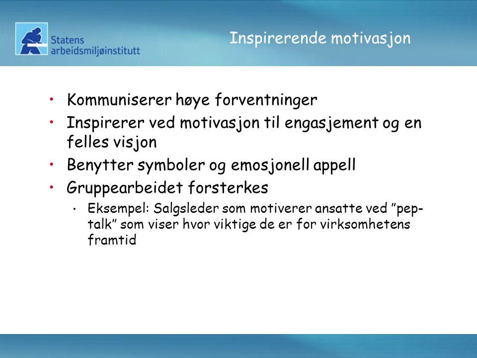 Inspirerende motivasjon •Kommuniserer høye forventninger •Inspirerer ved motivasjon til engasjement og en felles visjon •Benytter symboler og emosjone