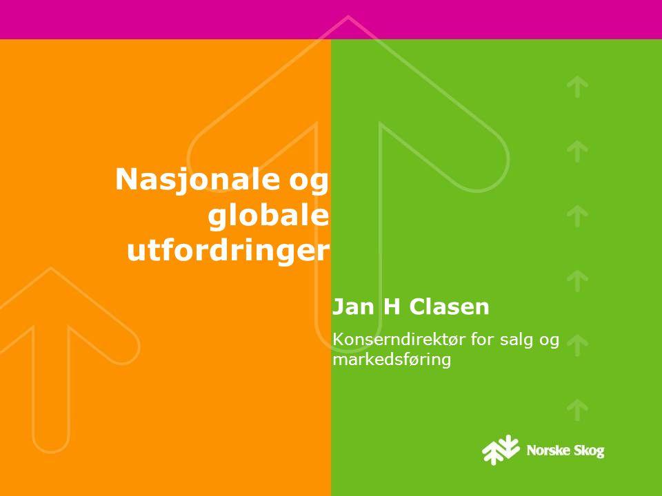 Nasjonale og globale utfordringer Jan H Clasen Konserndirektør for salg og markedsføring