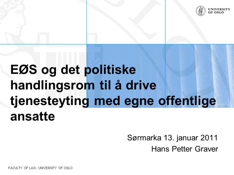 FACULTY OF LAW, UNIVERSITY OF OSLO EØS og det politiske handlingsrom til å drive tjenesteyting med egne offentlige ansatte Sørmarka 13.